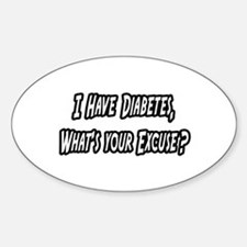 """""""Diabetes..Your Excuse?"""" Oval Decal"""