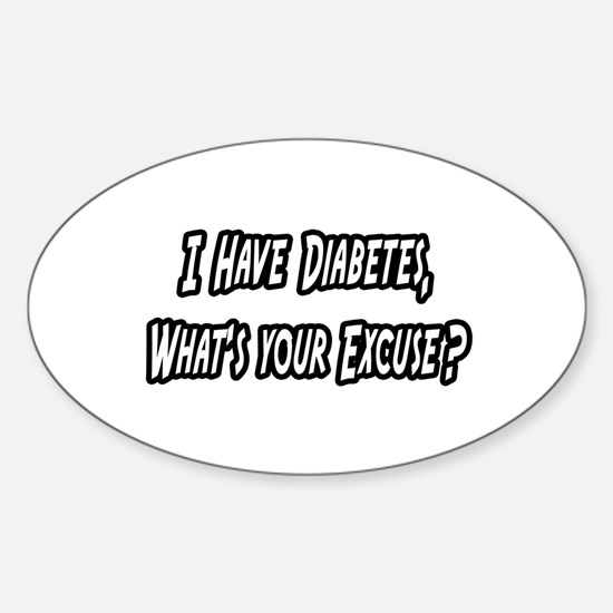 """Diabetes..Your Excuse?"" Oval Decal"