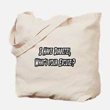 """Diabetes..Your Excuse?"" Tote Bag"