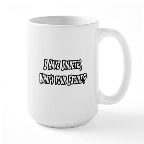 """""""Diabetes..Your Excuse?"""" Large Mug"""