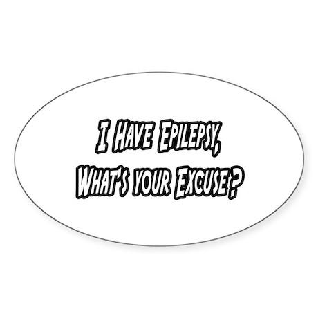 """Epilepsy...Your Excuse?"" Oval Sticker (50 pk)"