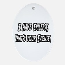 """""""Epilepsy...Your Excuse?"""" Oval Ornament"""
