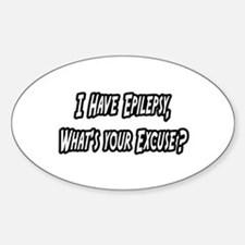 """Epilepsy...Your Excuse?"" Oval Decal"