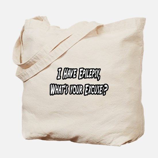 """Epilepsy...Your Excuse?"" Tote Bag"