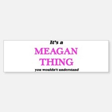 It's a Meagan thing, you wouldn Bumper Bumper Bumper Sticker
