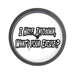 """""""Insomnia..Your Excuse?"""" Wall Clock"""