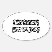"""Parkinson's...Your Excuse?"" Oval Decal"