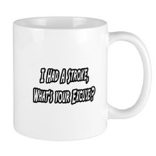 """""""Stroke..What's Your Excuse?"""" Mug"""