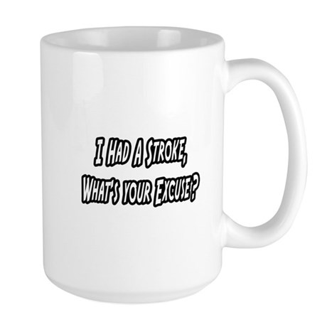 """Stroke..What's Your Excuse?"" Large Mug"
