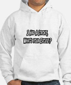 """""""Stroke..What's Your Excuse?"""" Hoodie"""