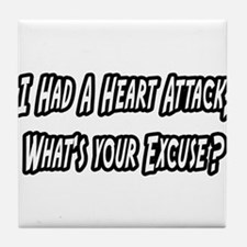"""""""Heart Attack..Your Excuse?"""" Tile Coaster"""