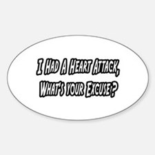 """""""Heart Attack..Your Excuse?"""" Oval Decal"""