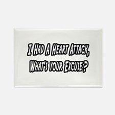 """Heart Attack..Your Excuse?"" Rectangle Magnet"