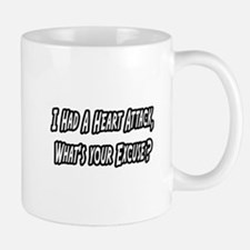 """""""Heart Attack..Your Excuse?"""" Mug"""