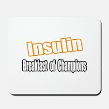 """""""Insulin...Breakfast"""" Mousepad"""