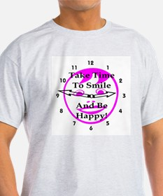 Take Time To Smile And Be Happy! T-Shirt