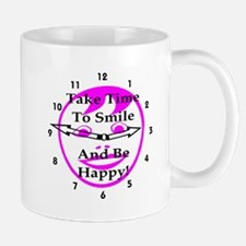 Take Time To Smile And Be Happy! Mug