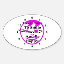 Take Time To Smile And Be Happy! Oval Decal