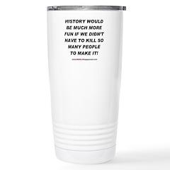 HISTORY WOULD BE MORE FUN Travel Mug