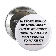 """HISTORY WOULD BE MORE FUN 2.25"""" Button"""