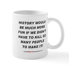 HISTORY WOULD BE MORE FUN Mug