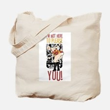 I'm Not Here To Please You! Tote Bag
