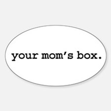 your mom's box. Oval Decal
