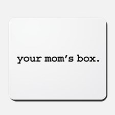your mom's box. Mousepad