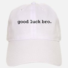 good luck bro. Baseball Baseball Cap