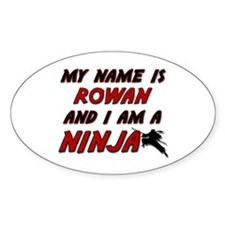 my name is rowan and i am a ninja Oval Decal