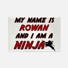 my name is rowan and i am a ninja Rectangle Magnet