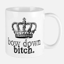 Bow Down Bitch Mug