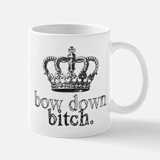 Bow Down Bitch Small Mugs