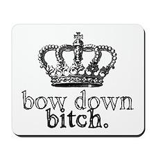Bow Down Bitch Mousepad