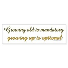 Growing old is mandatory.. Bumper Bumper Sticker