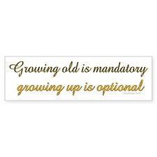 Growing old is mandatory.. Bumper Bumper Sticker
