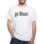go Bruce White T-Shirt