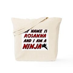 my name is rosanna and i am a ninja Tote Bag