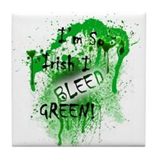 I'm So Irish I Bleed Green! Tile Coaster
