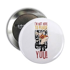 "I'm Not Here To Please YOU! 2.25"" Button"