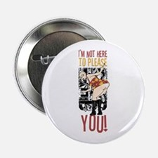 """I'm Not Here To Please YOU! 2.25"""" Button"""