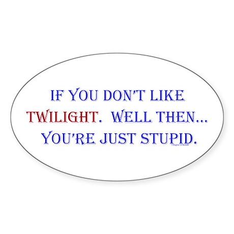 Twilight,Stupid Oval Sticker