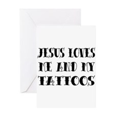 Jesus Loves Me & My Tattoos Greeting Card
