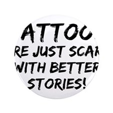 """Tattoos Scars Stories 3.5"""" Button"""