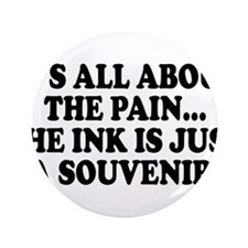 """It's All About the Pain V1 3.5"""" Button"""