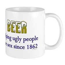 beer, helping ugly people.. Mug