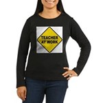 Teacher At Work Women's Long Sleeve Dark T-Shirt