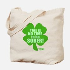 No Time To Be Sober Tote Bag