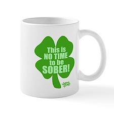 No Time To Be Sober Mug