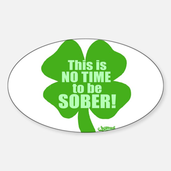 No Time To Be Sober Oval Decal